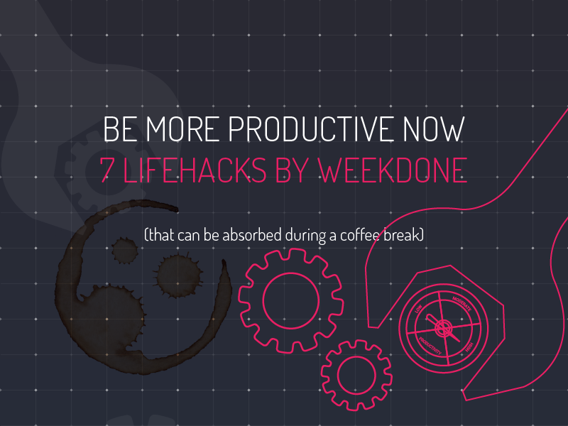 7 Lifehacks: How to succeed in productivity without really trying