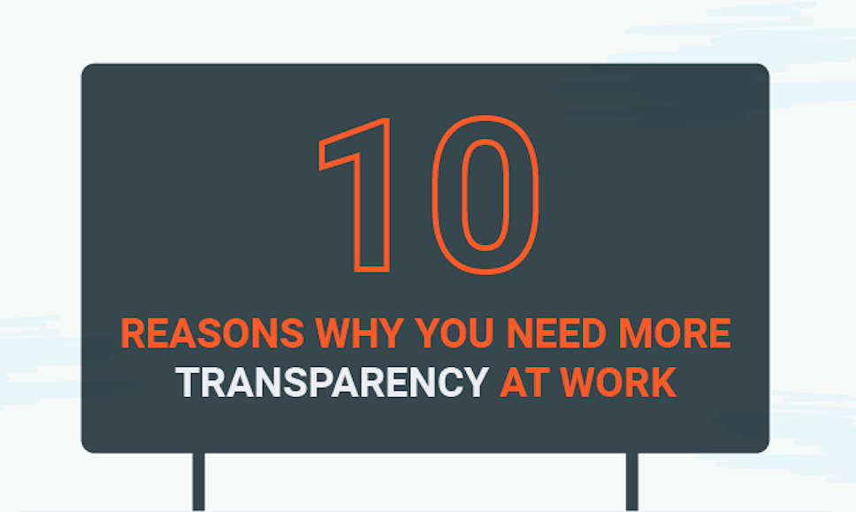 10 Reasons Why You Need More Transparency at Work